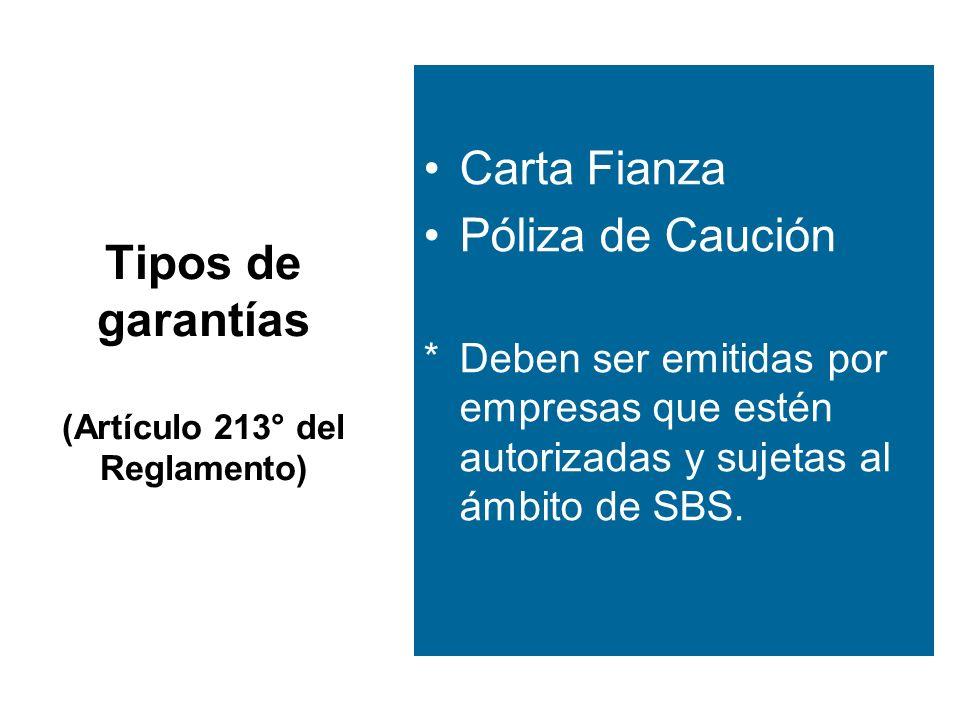 Tipos de garantías (Artículo 213° del Reglamento) Carta Fianza Póliza de Caución *Deben ser emitidas por empresas que estén autorizadas y sujetas al ámbito de SBS.