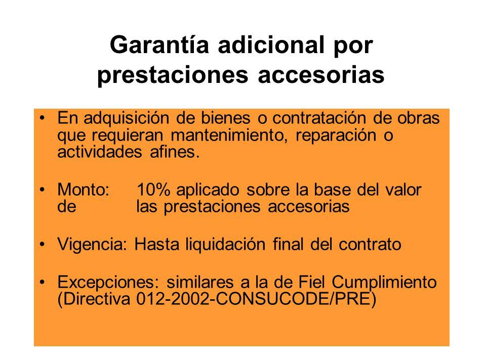 Garantía adicional por prestaciones accesorias En adquisición de bienes o contratación de obras que requieran mantenimiento, reparación o actividades afines.