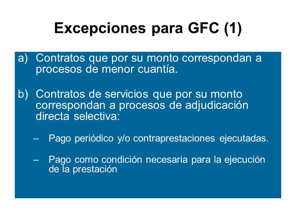 Excepciones para GFC (1) a)Contratos que por su monto correspondan a procesos de menor cuantía.