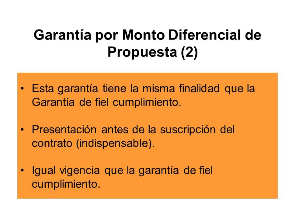 Garantía por Monto Diferencial de Propuesta (2) Esta garantía tiene la misma finalidad que la Garantía de fiel cumplimiento.