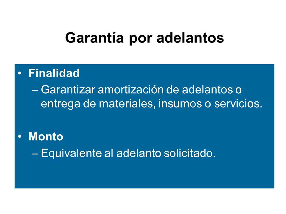 Garantía por adelantos Finalidad –Garantizar amortización de adelantos o entrega de materiales, insumos o servicios.
