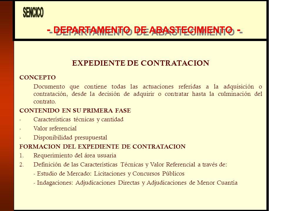 - DEPARTAMENTO DE ABASTECIMIENTO - EXPEDIENTE DE CONTRATACION CONCEPTO Documento que contiene todas las actuaciones referidas a la adquisición o contratación, desde la decisión de adquirir o contratar hasta la culminación del contrato.