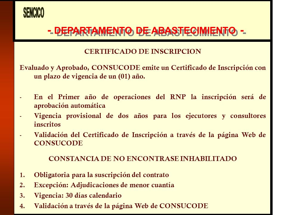 - DEPARTAMENTO DE ABASTECIMIENTO - CERTIFICADO DE INSCRIPCION Evaluado y Aprobado, CONSUCODE emite un Certificado de Inscripción con un plazo de vigencia de un (01) año.