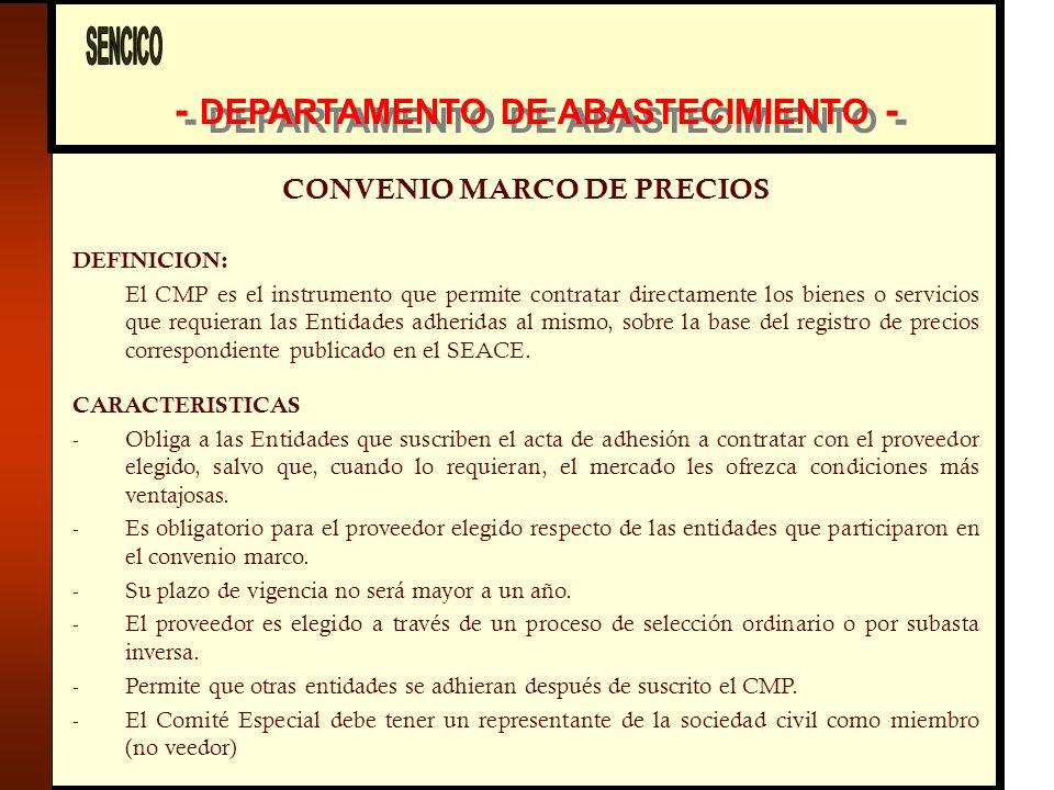 - DEPARTAMENTO DE ABASTECIMIENTO - CONVENIO MARCO DE PRECIOS DEFINICION: El CMP es el instrumento que permite contratar directamente los bienes o servicios que requieran las Entidades adheridas al mismo, sobre la base del registro de precios correspondiente publicado en el SEACE.