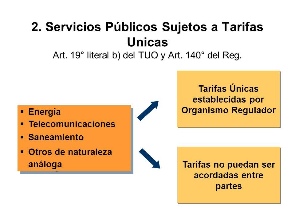 Energía Telecomunicaciones Saneamiento Otros de naturaleza análoga Energía Telecomunicaciones Saneamiento Otros de naturaleza análoga Tarifas Únicas establecidas por Organismo Regulador Tarifas no puedan ser acordadas entre partes 2.