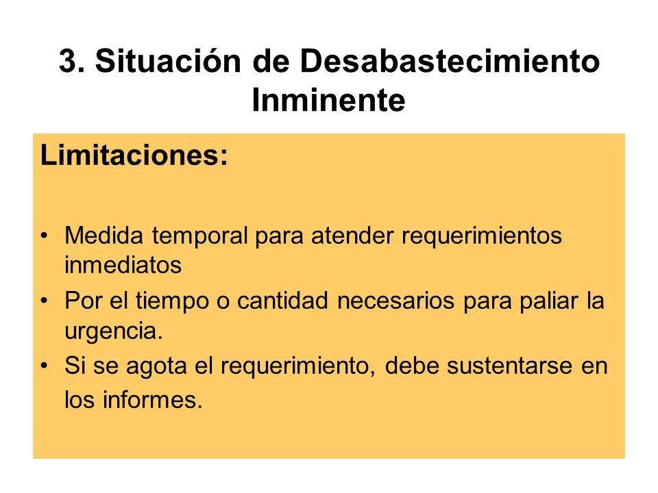 3. Situación de Desabastecimiento Inminente Limitaciones: Medida temporal para atender requerimientos inmediatos Por el tiempo o cantidad necesarios p