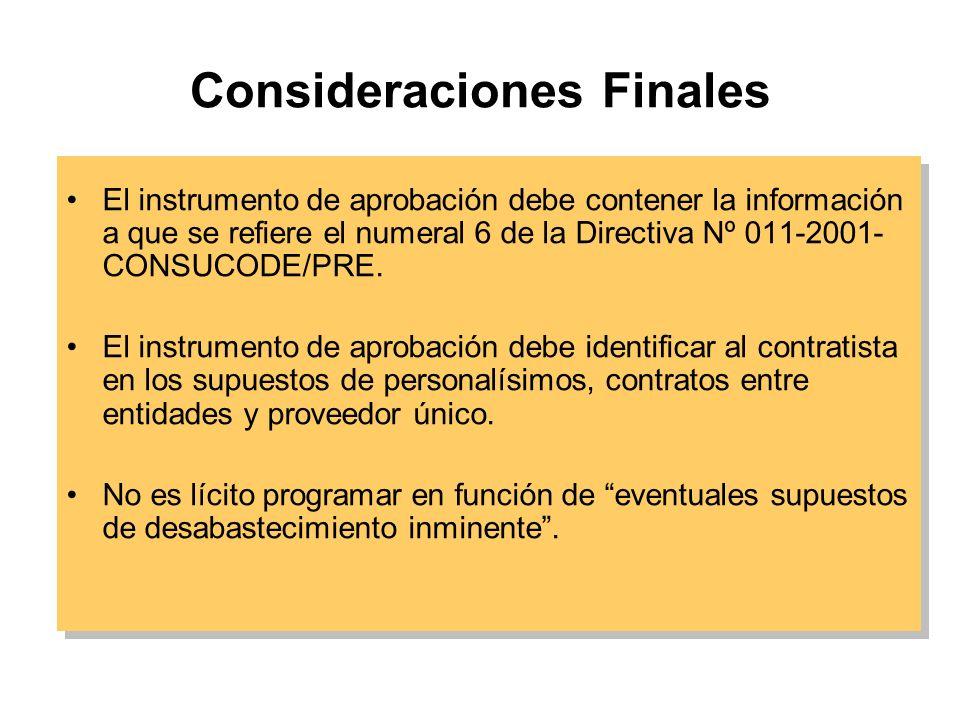 Consideraciones Finales El instrumento de aprobación debe contener la información a que se refiere el numeral 6 de la Directiva Nº 011-2001- CONSUCODE/PRE.