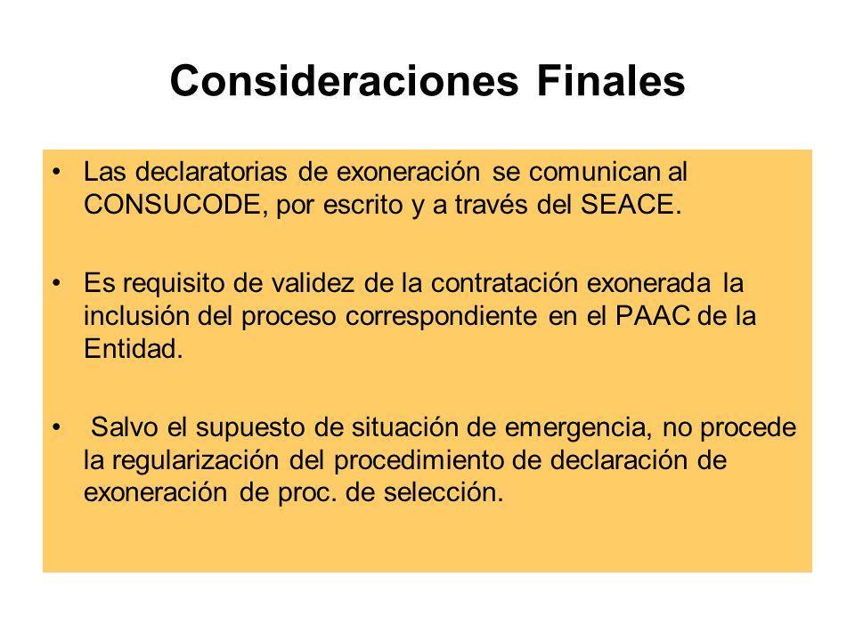 Consideraciones Finales Las declaratorias de exoneración se comunican al CONSUCODE, por escrito y a través del SEACE.