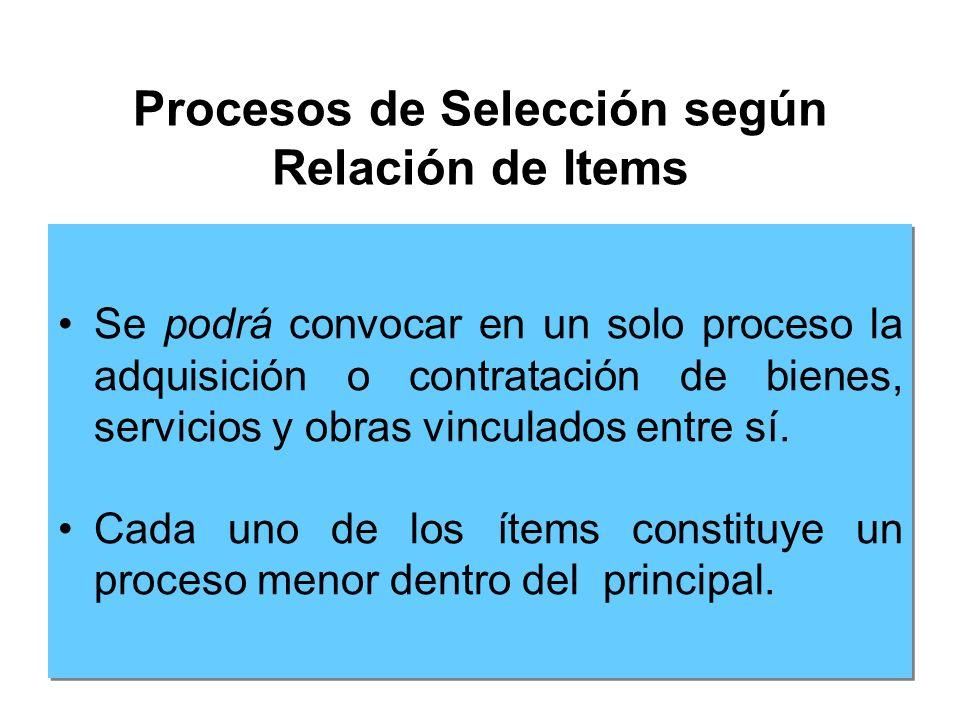 Procesos de Selección según Relación de Items Se podrá convocar en un solo proceso la adquisición o contratación de bienes, servicios y obras vinculados entre sí.