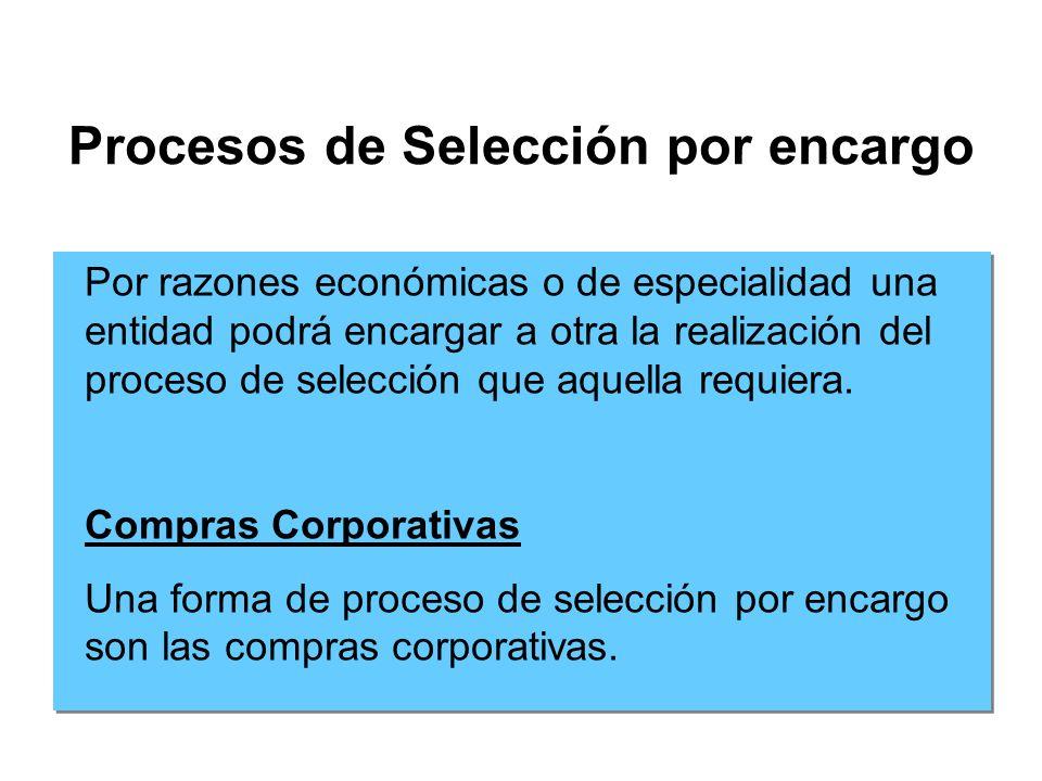 Procesos de Selección por encargo Por razones económicas o de especialidad una entidad podrá encargar a otra la realización del proceso de selección que aquella requiera.