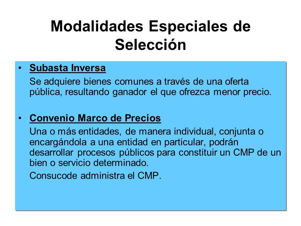 Modalidades Especiales de Selección Subasta Inversa Se adquiere bienes comunes a través de una oferta pública, resultando ganador el que ofrezca menor precio.