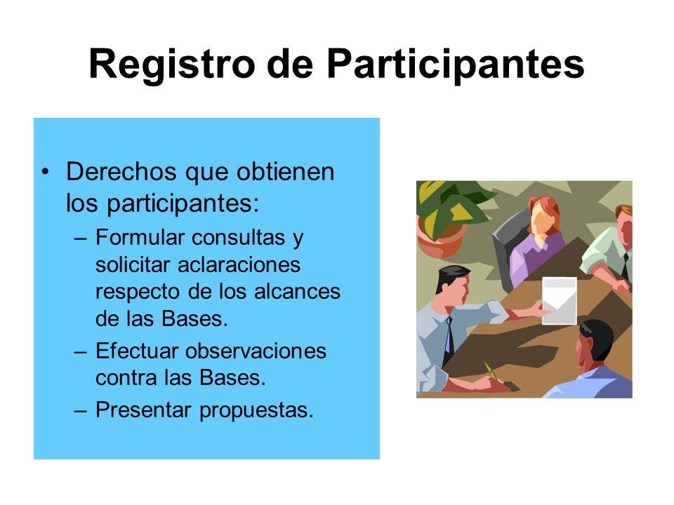 Registro de Participantes Derechos que obtienen los participantes: –Formular consultas y solicitar aclaraciones respecto de los alcances de las Bases.