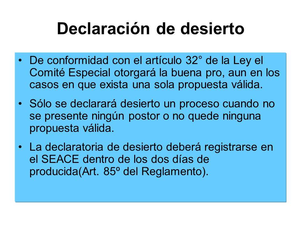 Declaración de desierto De conformidad con el artículo 32° de la Ley el Comité Especial otorgará la buena pro, aun en los casos en que exista una sola propuesta válida.