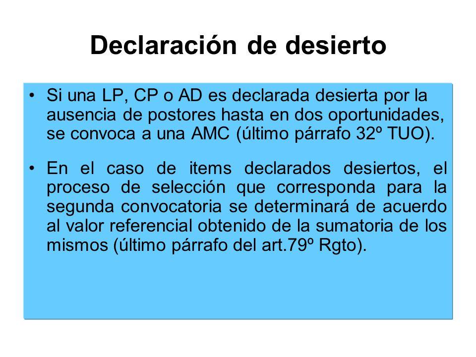 Declaración de desierto Si una LP, CP o AD es declarada desierta por la ausencia de postores hasta en dos oportunidades, se convoca a una AMC (último párrafo 32º TUO).