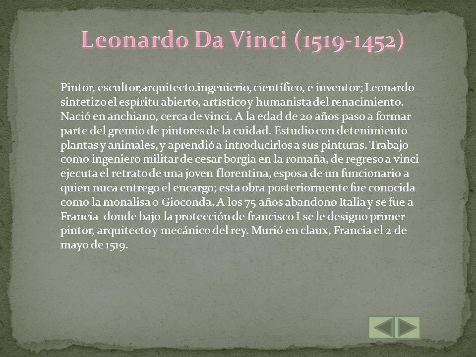 Pintor, escultor,arquitecto.ingenierio, científico, e inventor; Leonardo sintetizo el espíritu abierto, artístico y humanista del renacimiento.