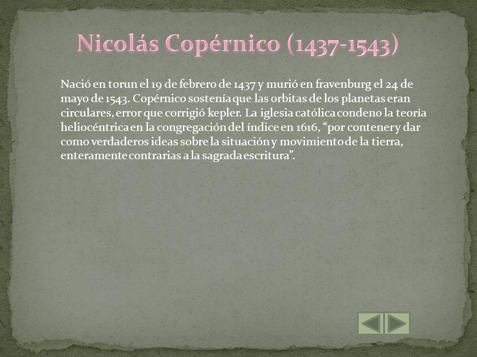 Nació en Italia el 15 de febrero de 1564 y murió en arcetri de Florencia el 8 de enero de 1642.