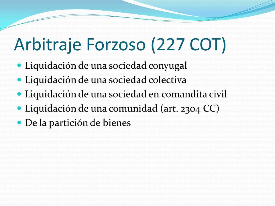 Arbitraje Forzoso (227 COT) Liquidación de una sociedad conyugal Liquidación de una sociedad colectiva Liquidación de una sociedad en comandita civil