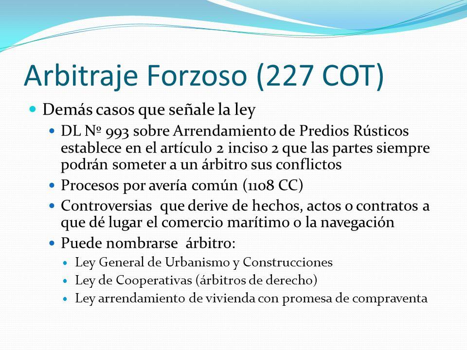Arbitraje Forzoso (227 COT) Demás casos que señale la ley DL Nº 993 sobre Arrendamiento de Predios Rústicos establece en el artículo 2 inciso 2 que la