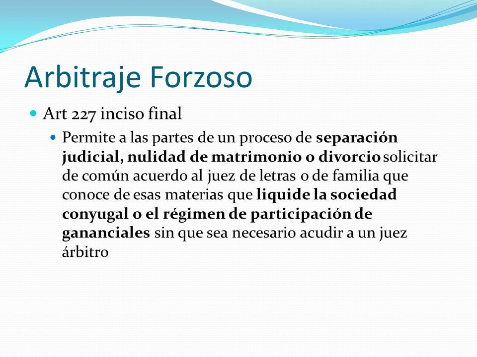 Arbitraje Forzoso Art 227 inciso final Permite a las partes de un proceso de separación judicial, nulidad de matrimonio o divorcio solicitar de común