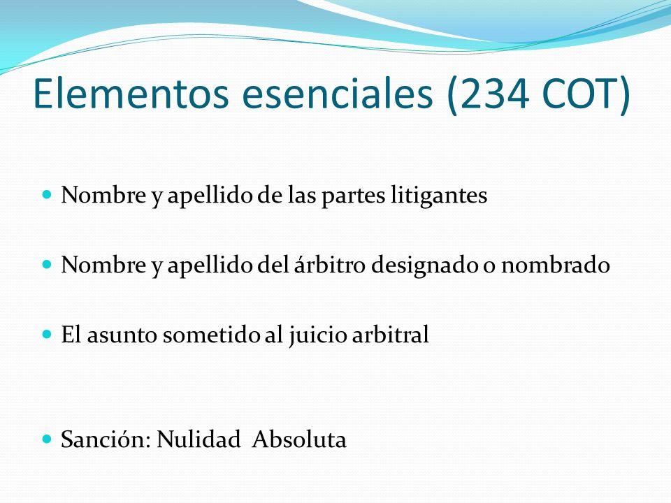Elementos esenciales (234 COT) Nombre y apellido de las partes litigantes Nombre y apellido del árbitro designado o nombrado El asunto sometido al jui