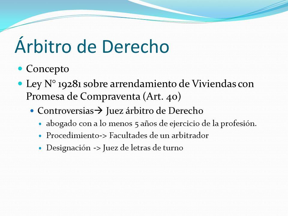 Árbitro de Derecho Concepto Ley N° 19281 sobre arrendamiento de Viviendas con Promesa de Compraventa (Art. 40) Controversias Juez árbitro de Derecho a
