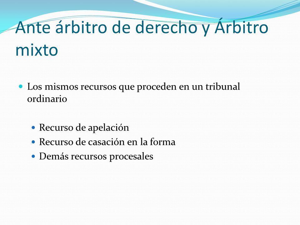 Ante árbitro de derecho y Árbitro mixto Los mismos recursos que proceden en un tribunal ordinario Recurso de apelación Recurso de casación en la forma