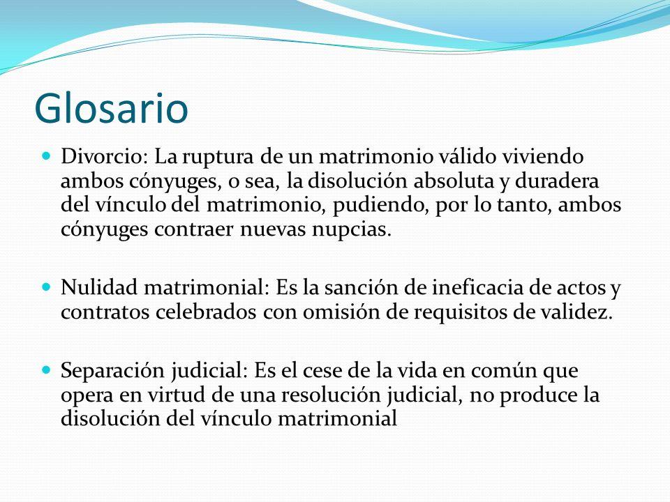 Glosario Divorcio: La ruptura de un matrimonio válido viviendo ambos cónyuges, o sea, la disolución absoluta y duradera del vínculo del matrimonio, pu