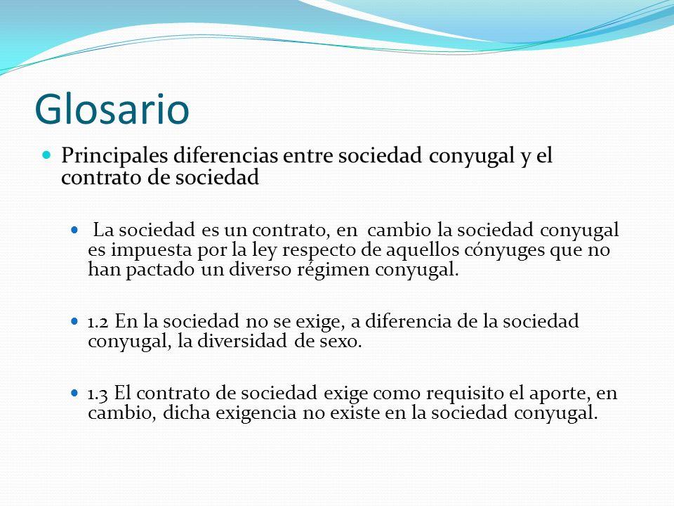 Glosario Principales diferencias entre sociedad conyugal y el contrato de sociedad La sociedad es un contrato, en cambio la sociedad conyugal es impue
