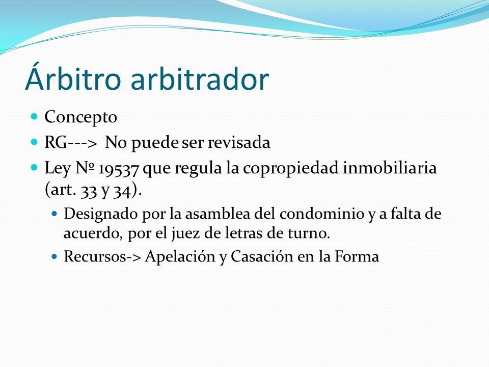 Árbitro arbitrador Concepto RG---> No puede ser revisada Ley Nº 19537 que regula la copropiedad inmobiliaria (art. 33 y 34). Designado por la asamblea