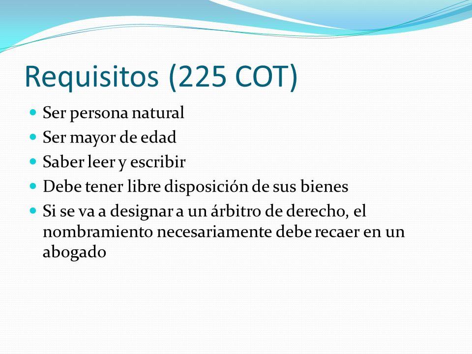 Requisitos (225 COT) Ser persona natural Ser mayor de edad Saber leer y escribir Debe tener libre disposición de sus bienes Si se va a designar a un á