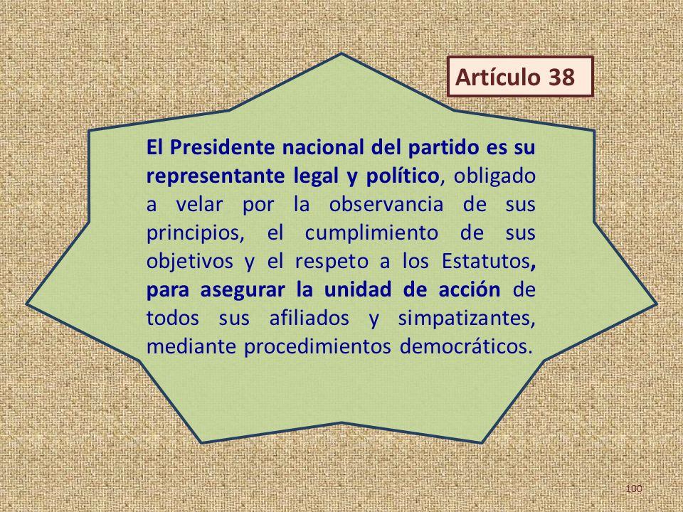 El Presidente nacional del partido es su representante legal y político, obligado a velar por la observancia de sus principios, el cumplimiento de sus