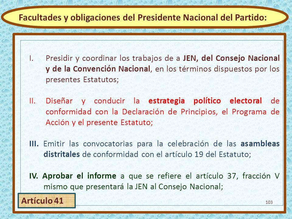 I.Presidir y coordinar los trabajos de a JEN, del Consejo Nacional y de la Convención Nacional, en los términos dispuestos por los presentes Estatutos
