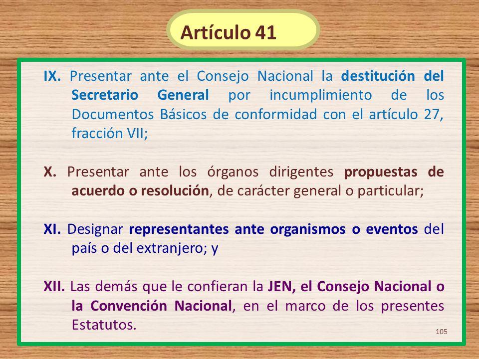 IX. Presentar ante el Consejo Nacional la destitución del Secretario General por incumplimiento de los Documentos Básicos de conformidad con el artícu