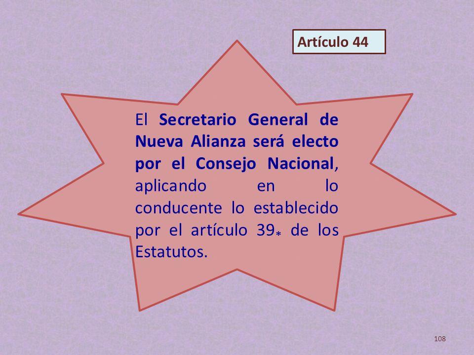 El Secretario General de Nueva Alianza será electo por el Consejo Nacional, aplicando en lo conducente lo establecido por el artículo 39 * de los Esta