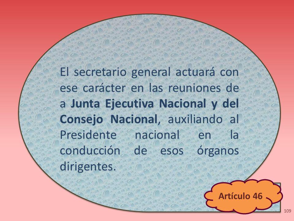 El secretario general actuará con ese carácter en las reuniones de a Junta Ejecutiva Nacional y del Consejo Nacional, auxiliando al Presidente naciona