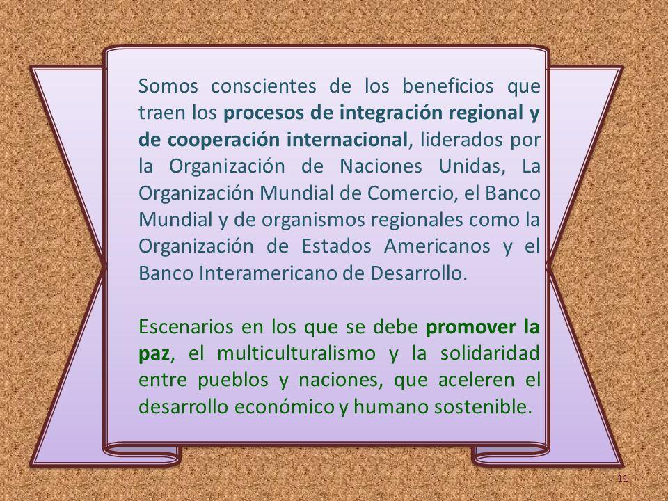 Somos conscientes de los beneficios que traen los procesos de integración regional y de cooperación internacional, liderados por la Organización de Na