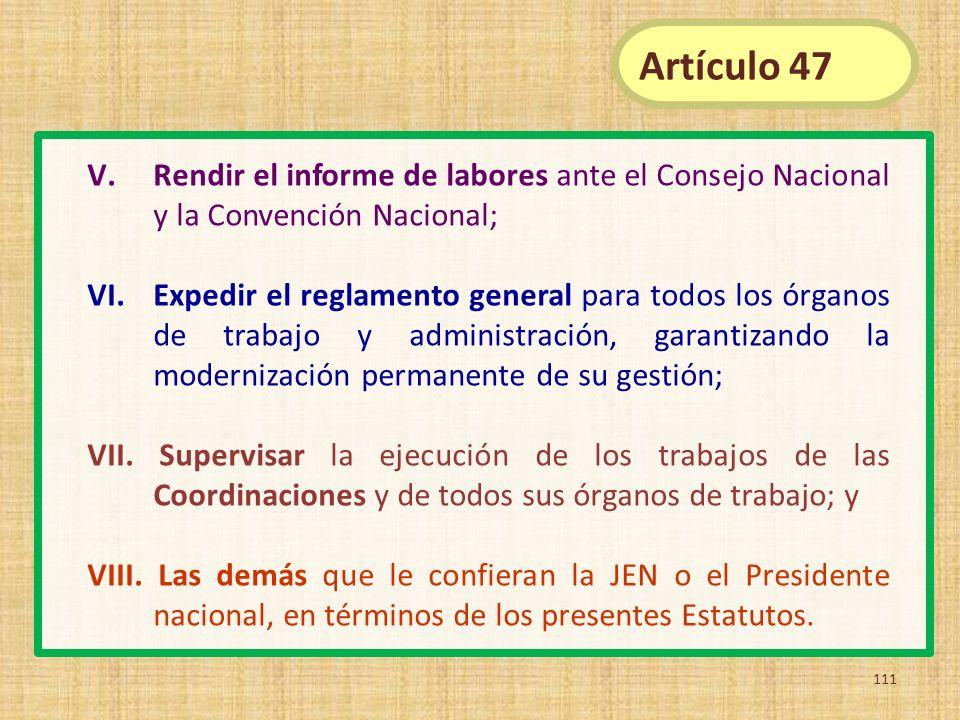 V.Rendir el informe de labores ante el Consejo Nacional y la Convención Nacional; VI. Expedir el reglamento general para todos los órganos de trabajo
