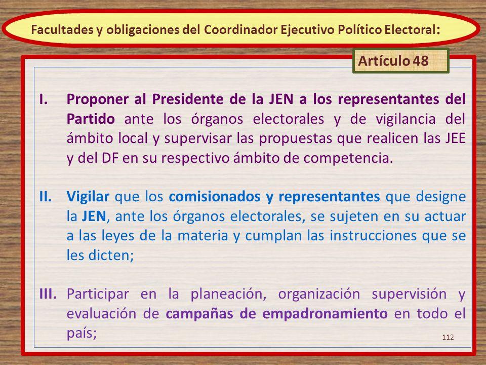 I.Proponer al Presidente de la JEN a los representantes del Partido ante los órganos electorales y de vigilancia del ámbito local y supervisar las pro