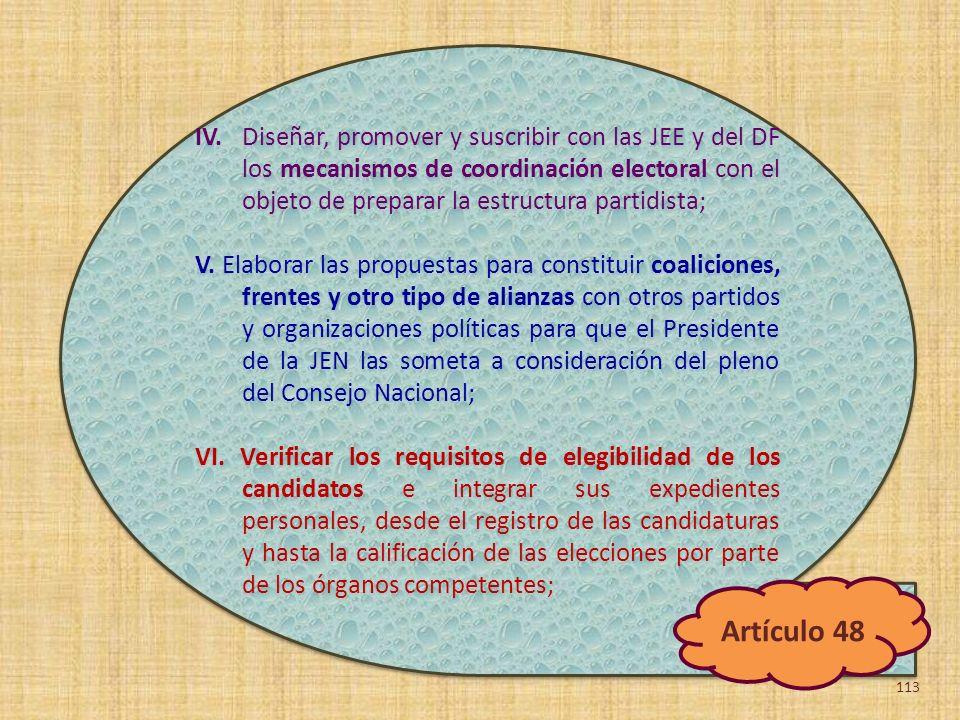 IV. Diseñar, promover y suscribir con las JEE y del DF los mecanismos de coordinación electoral con el objeto de preparar la estructura partidista; V.