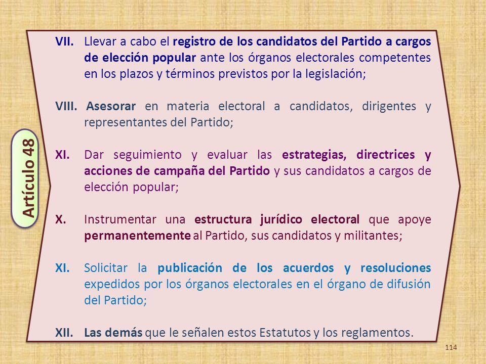 114 VII. Llevar a cabo el registro de los candidatos del Partido a cargos de elección popular ante los órganos electorales competentes en los plazos y