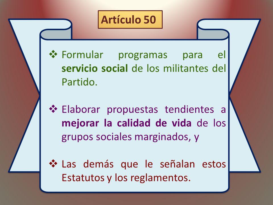 Formular programas para el servicio social de los militantes del Partido. Elaborar propuestas tendientes a mejorar la calidad de vida de los grupos so