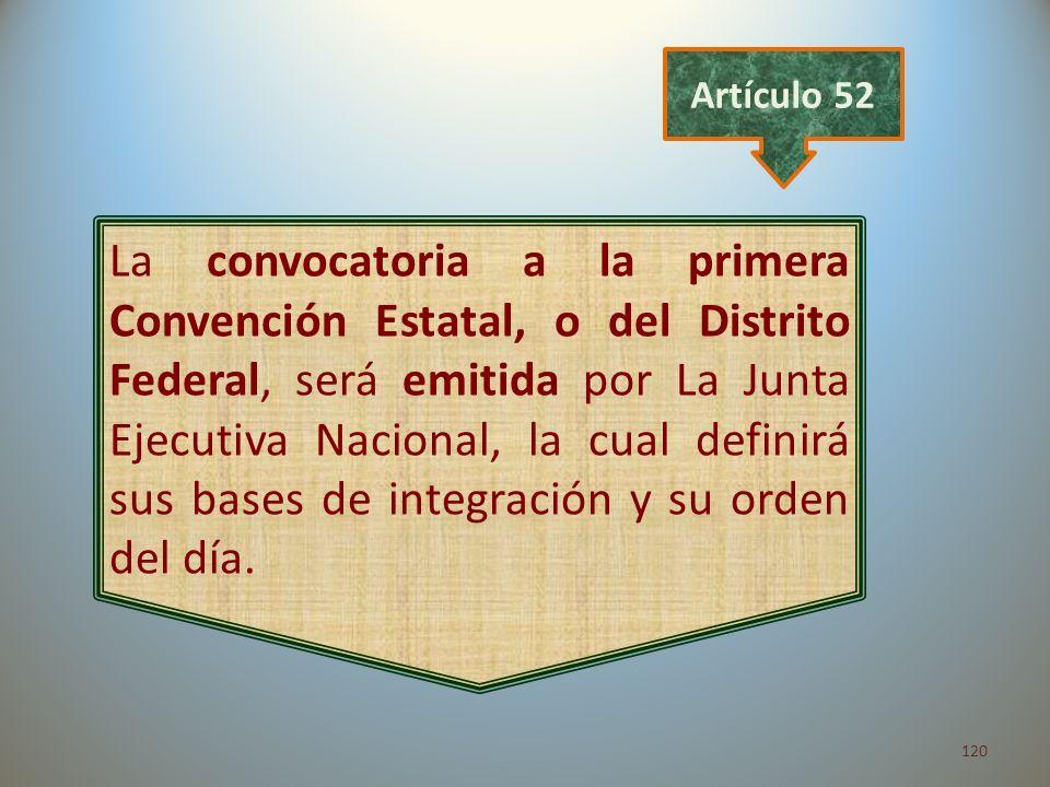 120 La convocatoria a la primera Convención Estatal, o del Distrito Federal, será emitida por La Junta Ejecutiva Nacional, la cual definirá sus bases