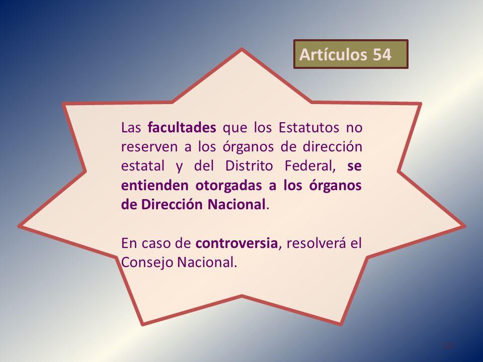 Las facultades que los Estatutos no reserven a los órganos de dirección estatal y del Distrito Federal, se entienden otorgadas a los órganos de Direcc