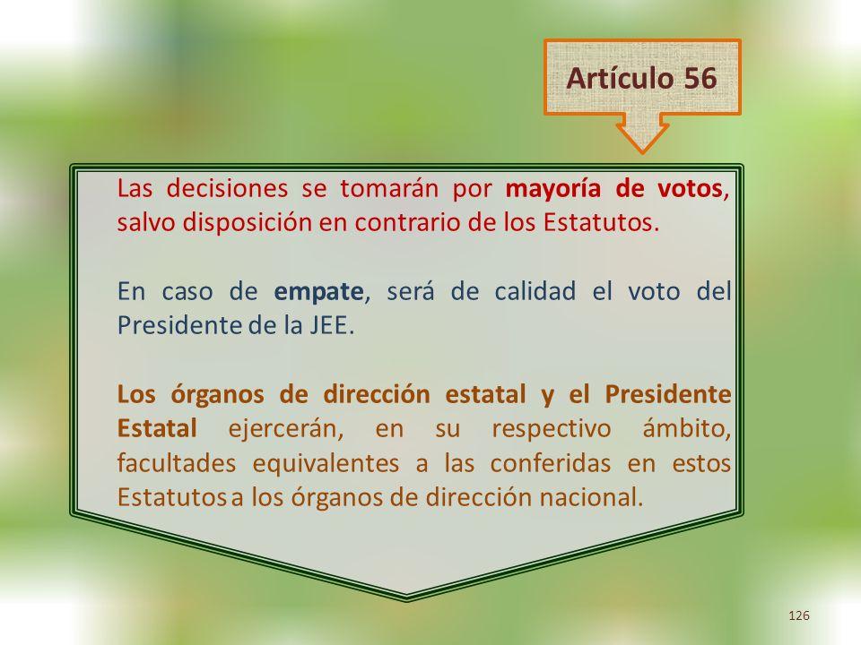 126 Las decisiones se tomarán por mayoría de votos, salvo disposición en contrario de los Estatutos. En caso de empate, será de calidad el voto del Pr