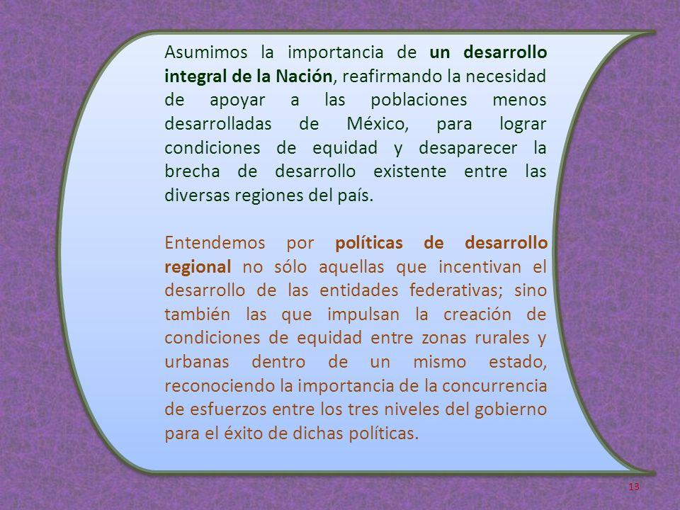 Asumimos la importancia de un desarrollo integral de la Nación, reafirmando la necesidad de apoyar a las poblaciones menos desarrolladas de México, pa