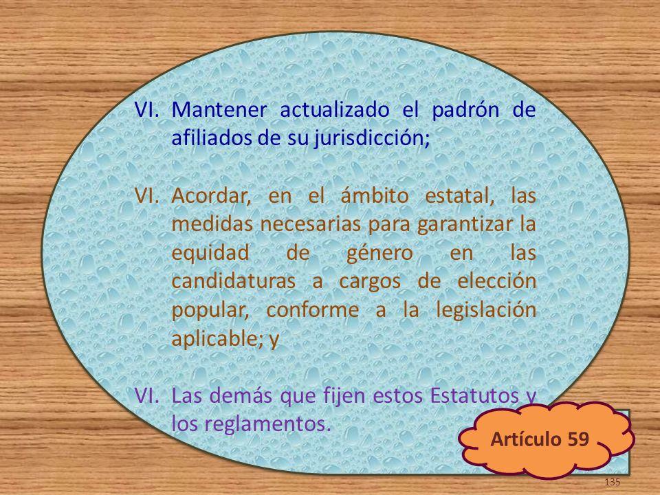 VI.Mantener actualizado el padrón de afiliados de su jurisdicción; VI.Acordar, en el ámbito estatal, las medidas necesarias para garantizar la equidad