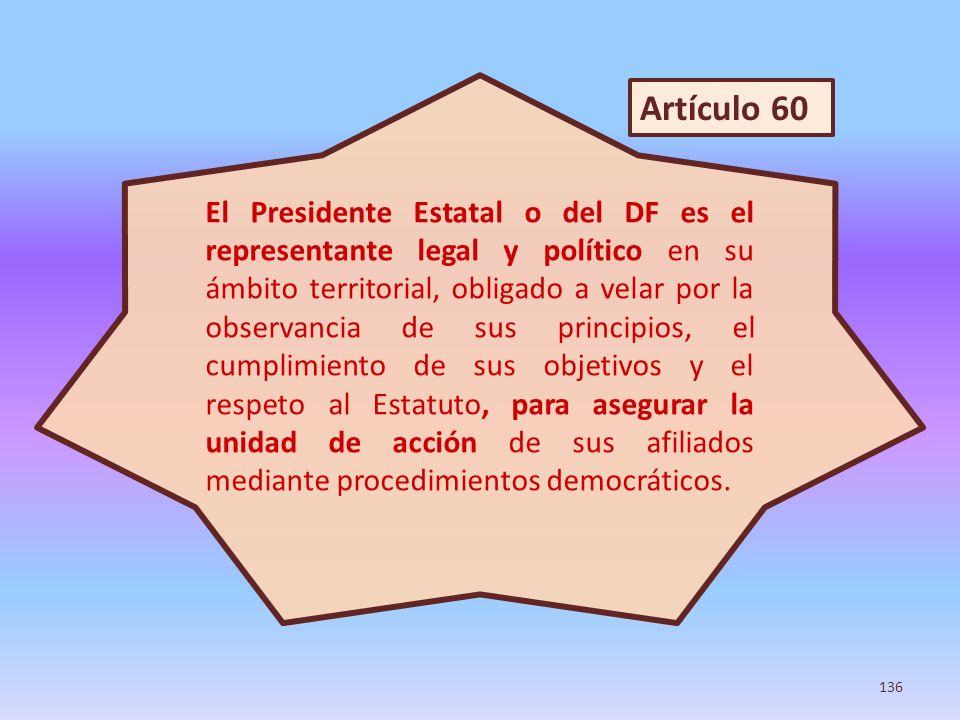 El Presidente Estatal o del DF es el representante legal y político en su ámbito territorial, obligado a velar por la observancia de sus principios, e