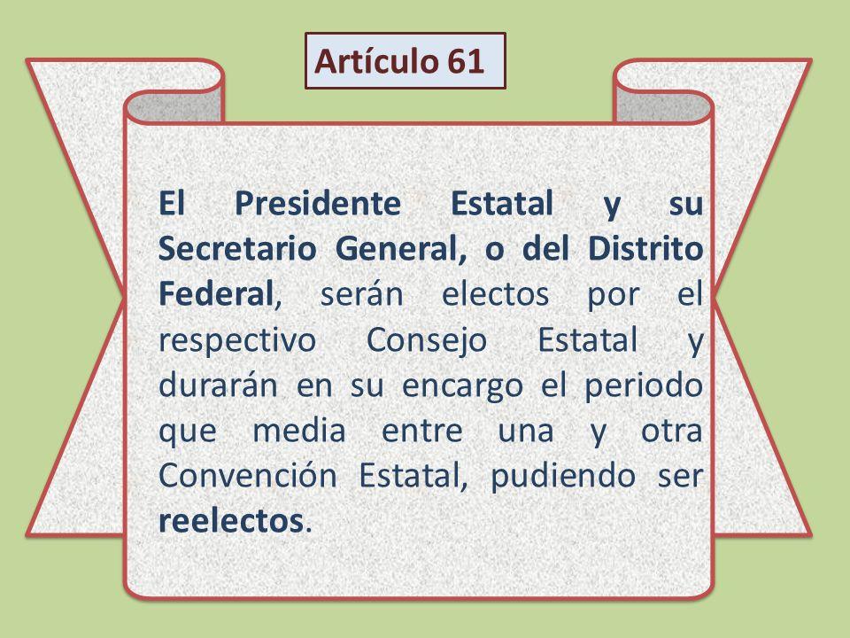 El Presidente Estatal y su Secretario General, o del Distrito Federal, serán electos por el respectivo Consejo Estatal y durarán en su encargo el peri