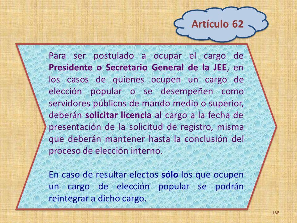 138 Para ser postulado a ocupar el cargo de Presidente o Secretario General de la JEE, en los casos de quienes ocupen un cargo de elección popular o s