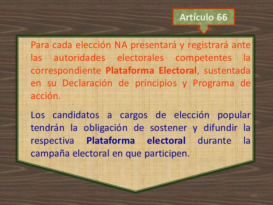 143 Para cada elección NA presentará y registrará ante las autoridades electorales competentes la correspondiente Plataforma Electoral, sustentada en